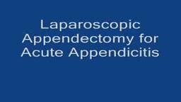 Laparoscopic Appendectomy for Appendicitis