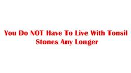 Banish Tonsil Stones Forever Naturally