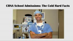 CRNA School Admissions: The Cold Hard Facts