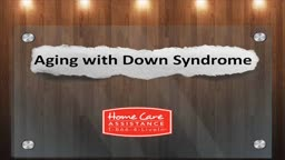 Aging with Down Syndrome by York county SeniorCare