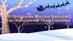 5 Christmas Movies Seniors Can Watch with Their Families